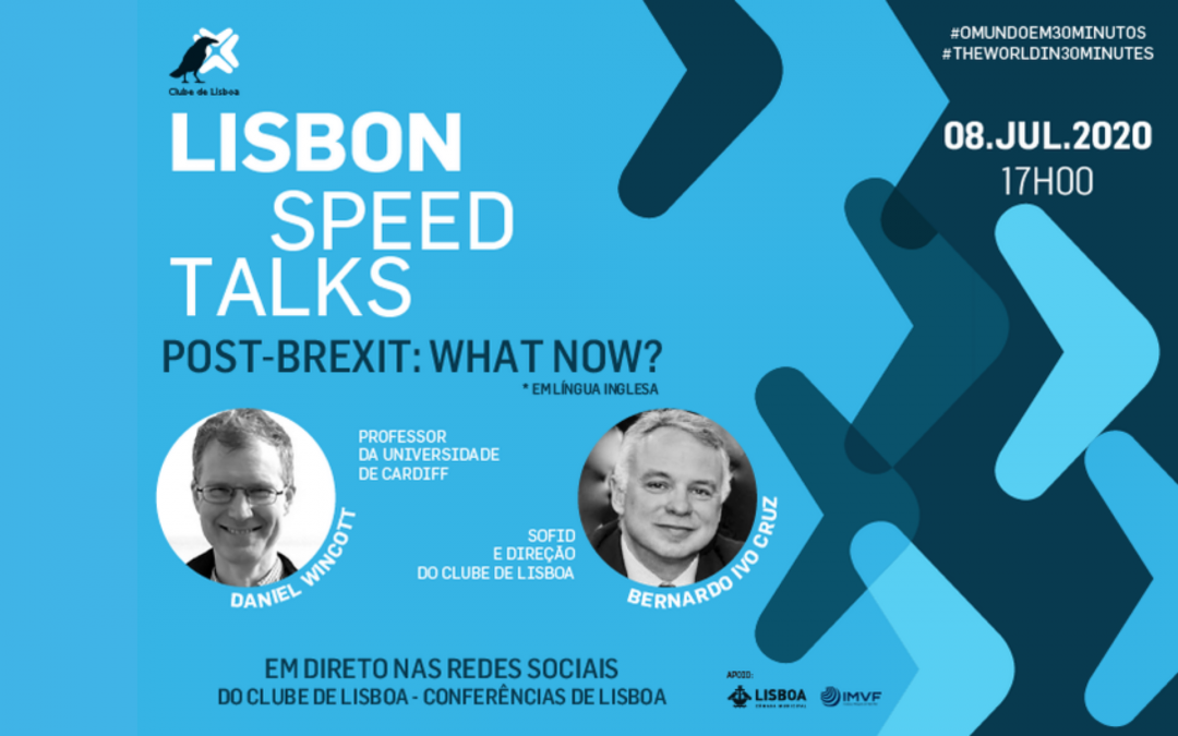 LISBON SPEED TALKS: Post-Brexit: What now? | 8 de julho | 17H00